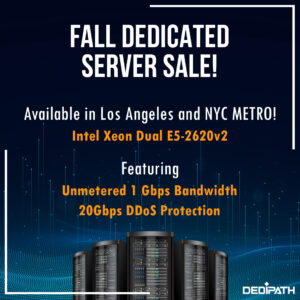 《DediPath - Fall Dedicated Server Sale - Huge RAM!  Unmetered Bandwidth!》